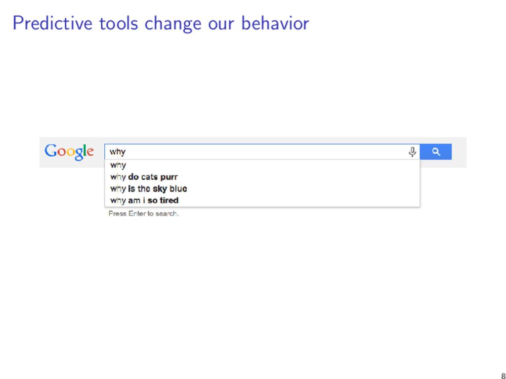 Predictive tools change our behavior 8