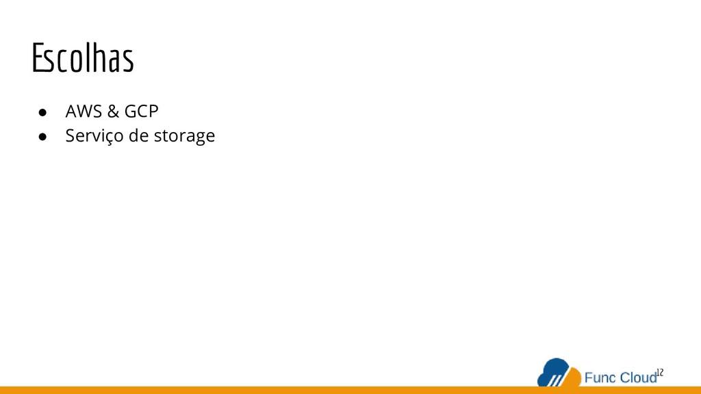 Escolhas ● AWS & GCP ● Serviço de storage 12