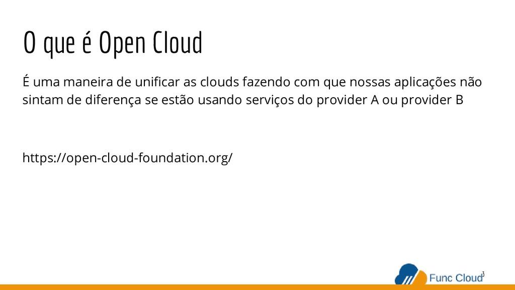 O que é Open Cloud É uma maneira de unificar as ...