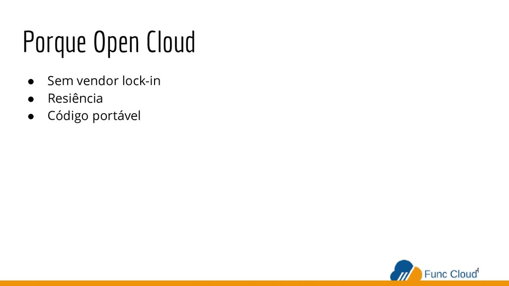 Porque Open Cloud ● Sem vendor lock-in ● Resiên...