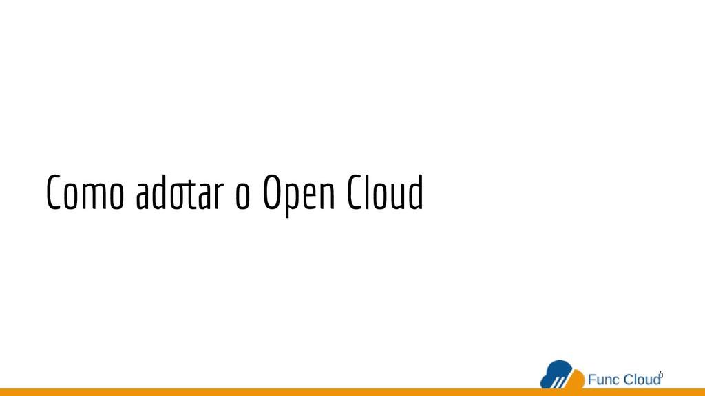 Como adotar o Open Cloud 5