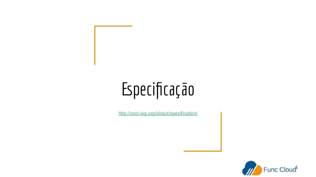 Especificação 6 http://occi-wg.org/about/specifi...