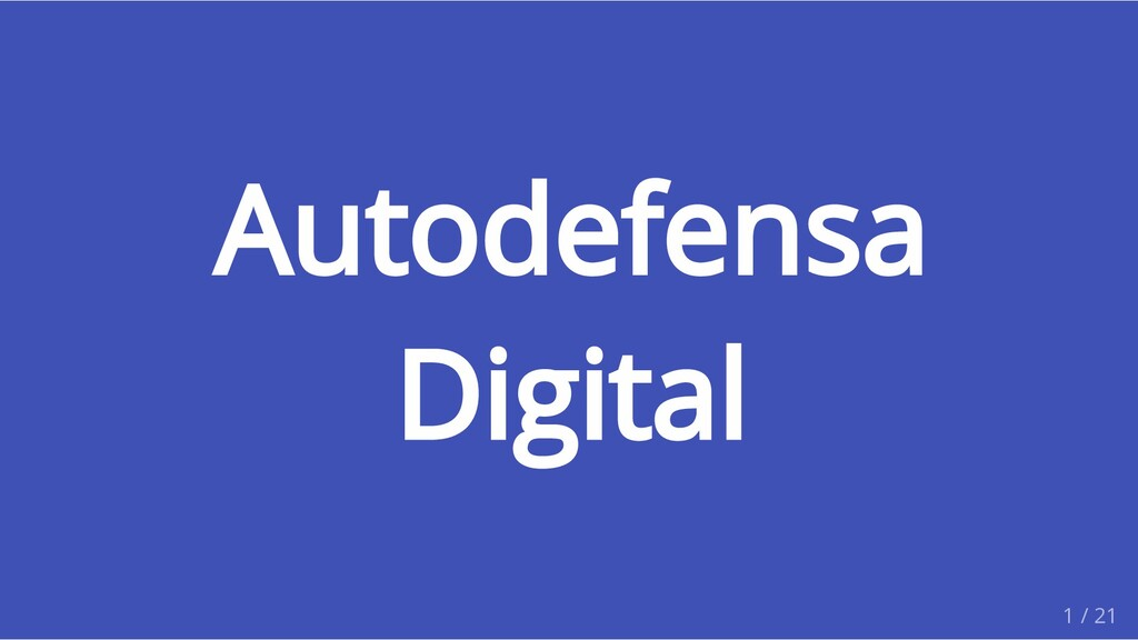 Autodefensa Digital 1 / 21