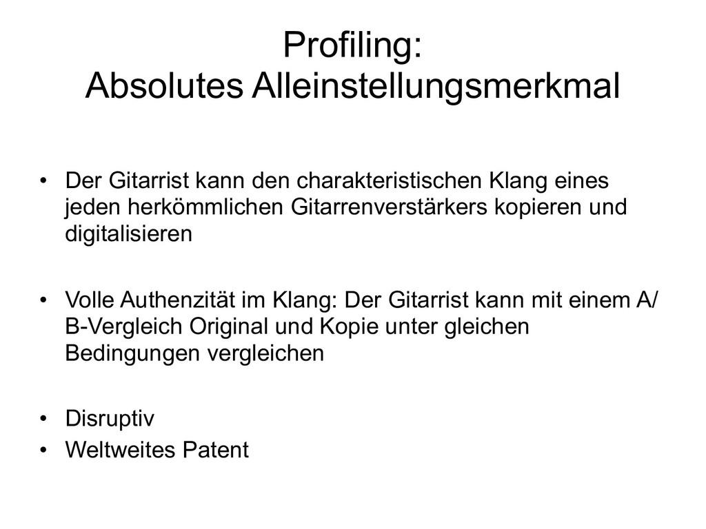 Profiling:  Absolutes Alleinstellungsmerkmal •...