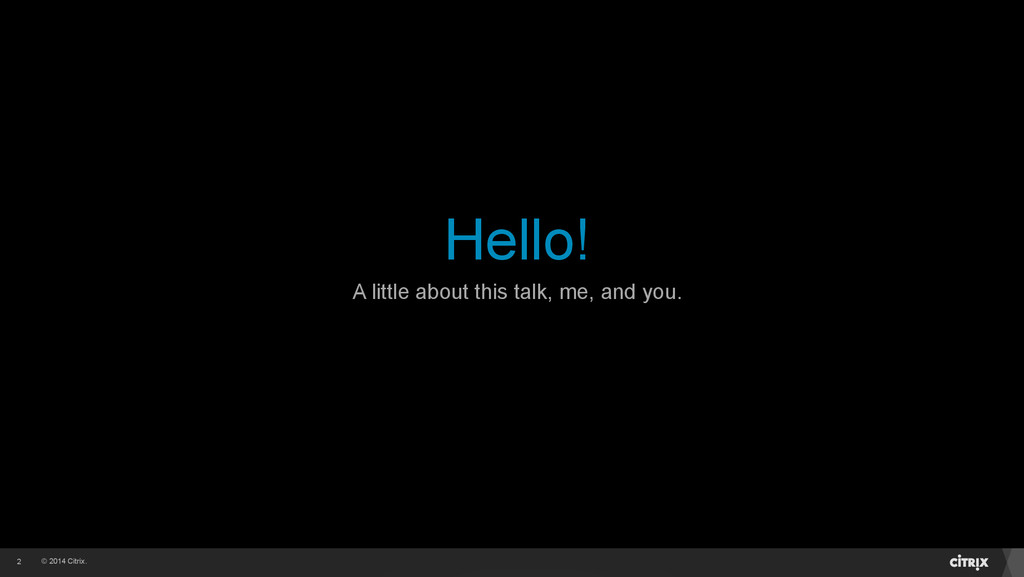 © 2014 Citrix. Hello! 2 A little about this tal...