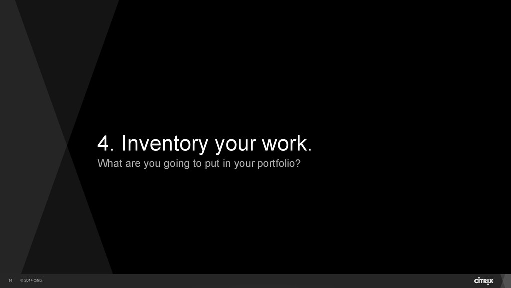 © 2014 Citrix. 4. Inventory your work. What are...