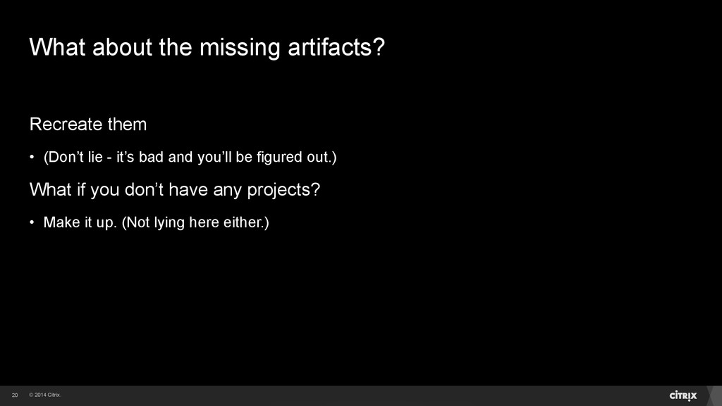 © 2014 Citrix. What about the missing artifacts...