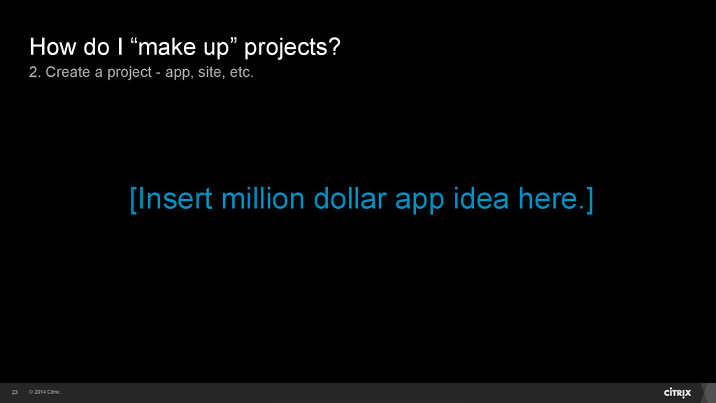 """© 2014 Citrix. How do I """"make up"""" projects? 2. ..."""