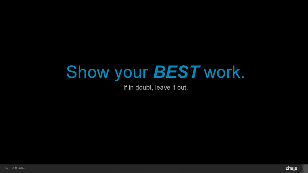 © 2014 Citrix. Show your BEST work. 34 If in do...