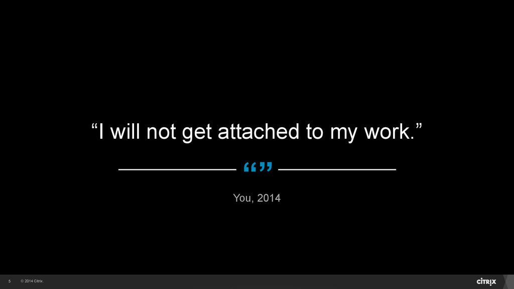 """© 2014 Citrix. """""""" """"I will not get attached to m..."""