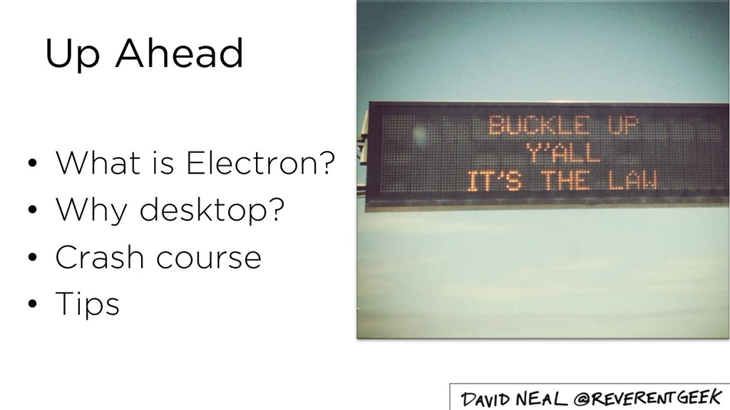 Up Ahead • What is Electron? • Why desktop? • C...