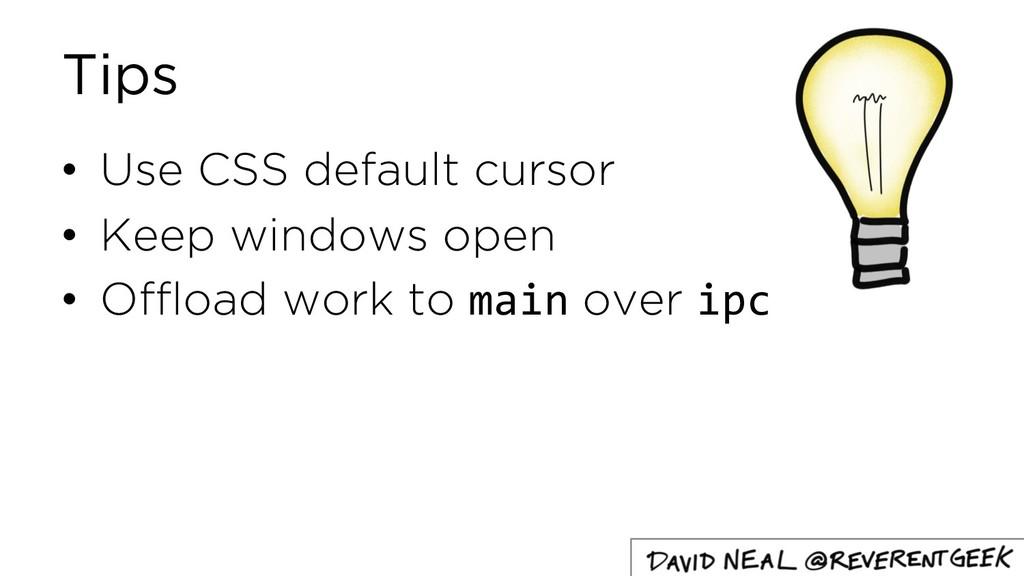 Tips • Use CSS default cursor • Keep windows op...