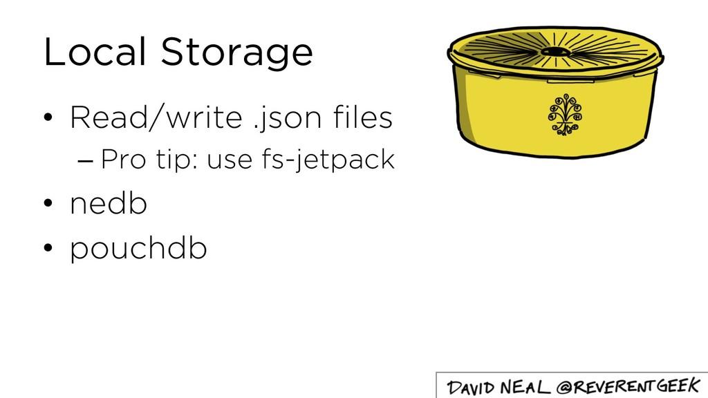 Local Storage • Read/write .json files – Pro ti...