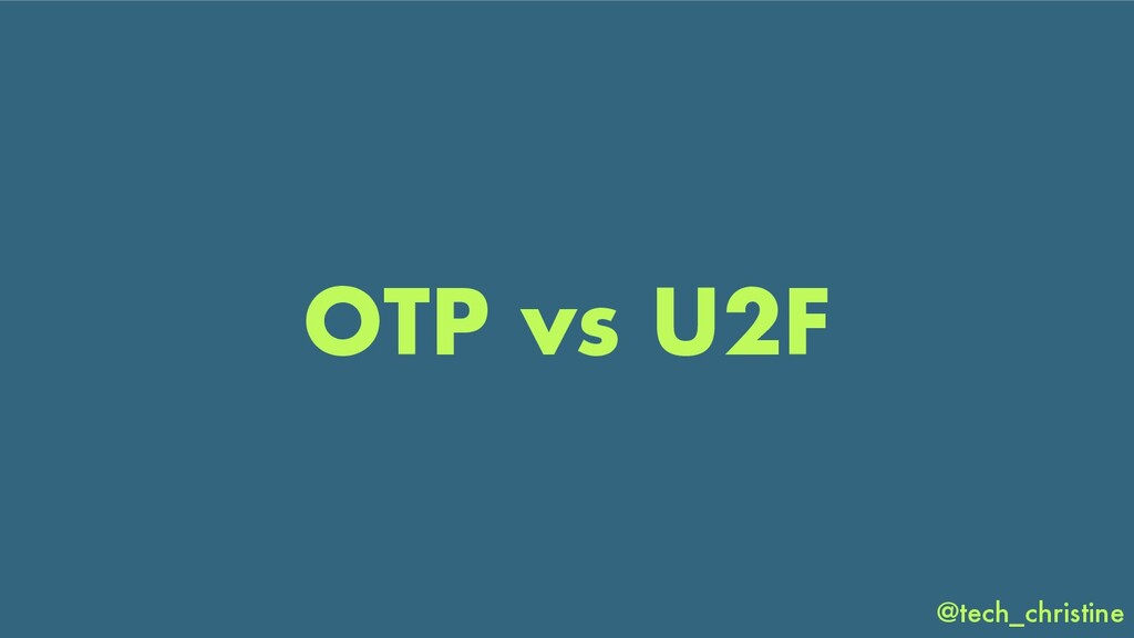 @tech_christine OTP vs U2F