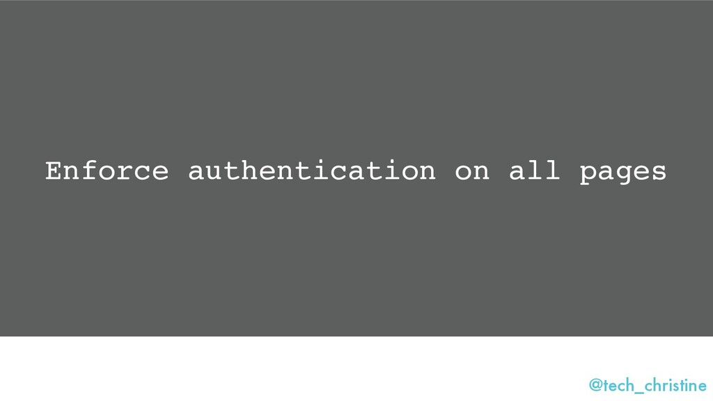 @tech_christine Enforce authentication on all p...