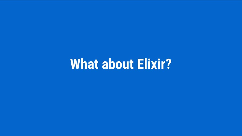 What about Elixir?
