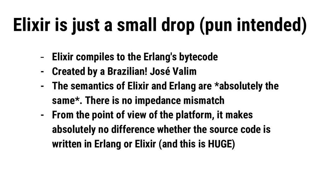 - Elixir compiles to the Erlang's bytecode - Cr...