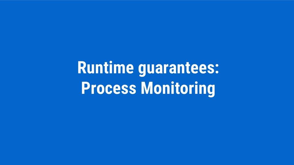 Runtime guarantees: Process Monitoring
