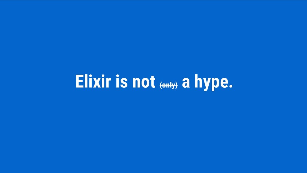 Elixir is not (only) a hype.