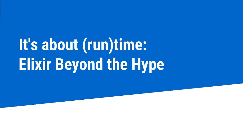 It's about (run)time: Elixir Beyond the Hype