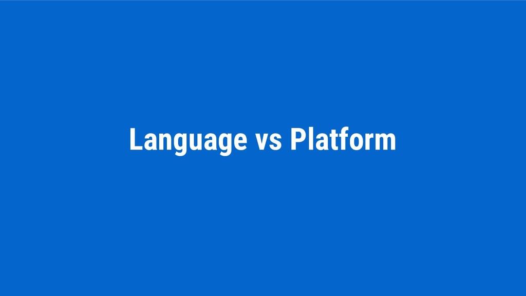Language vs Platform