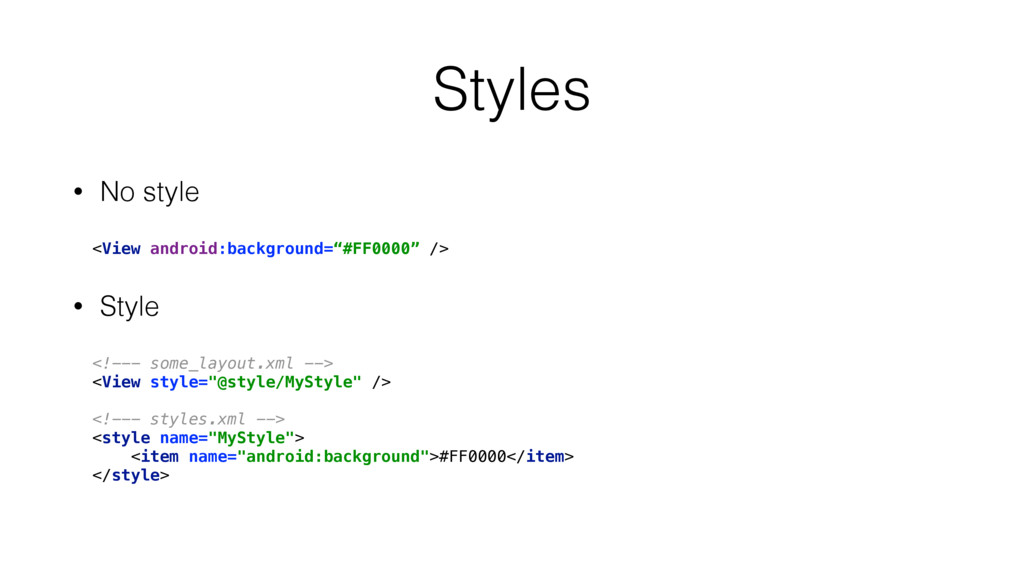 """Styles • No style <View android:background=""""#FF..."""