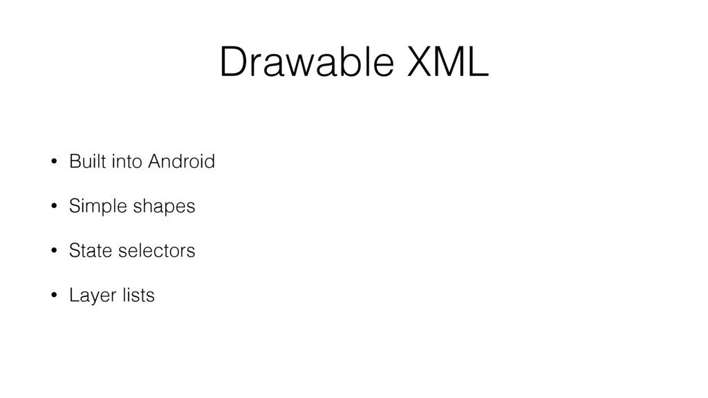 Drawable XML • Built into Android • Simple shap...