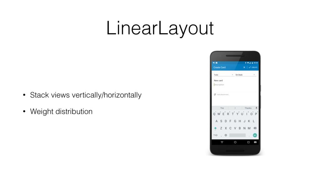 LinearLayout • Stack views vertically/horizonta...