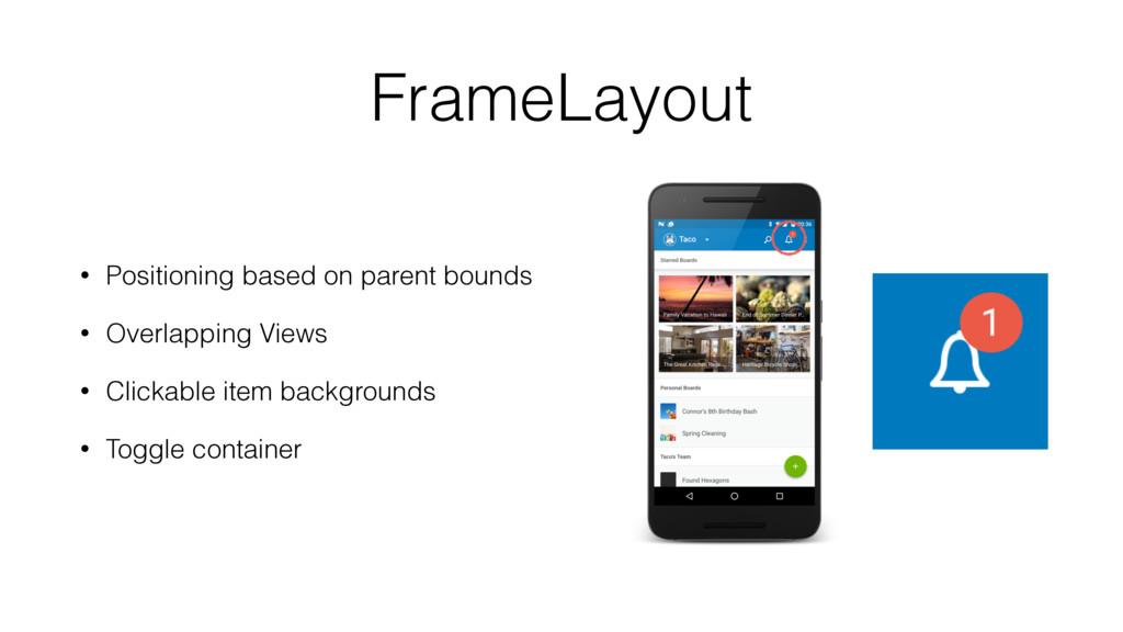 FrameLayout • Positioning based on parent bound...