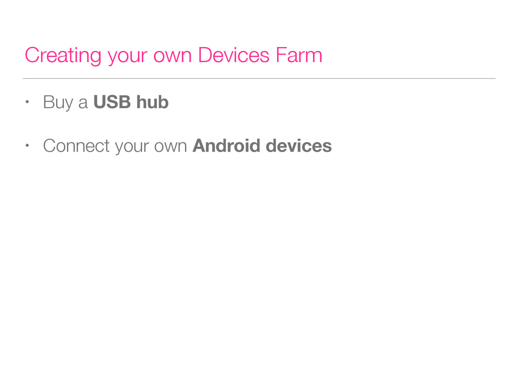 Creating your own Devices Farm • Buy a USB hub ...