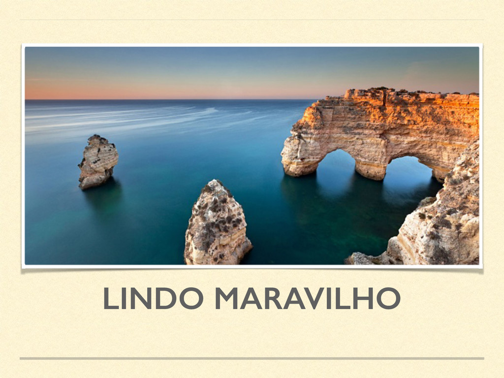 LINDO MARAVILHO