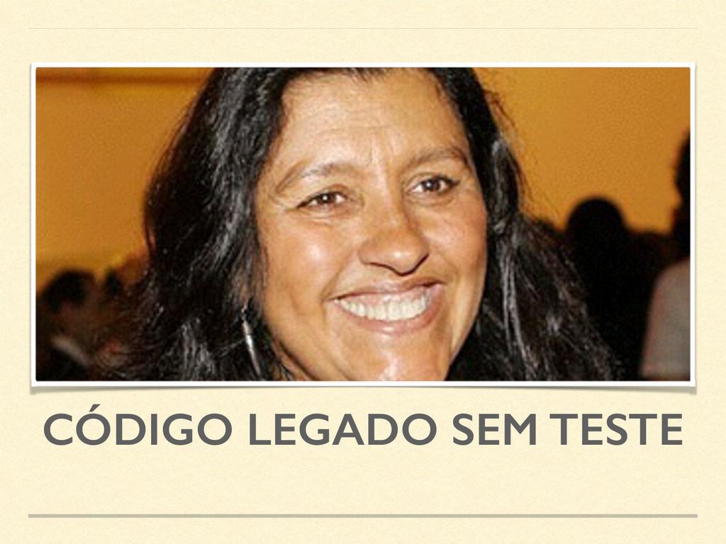 CÓDIGO LEGADO SEM TESTE