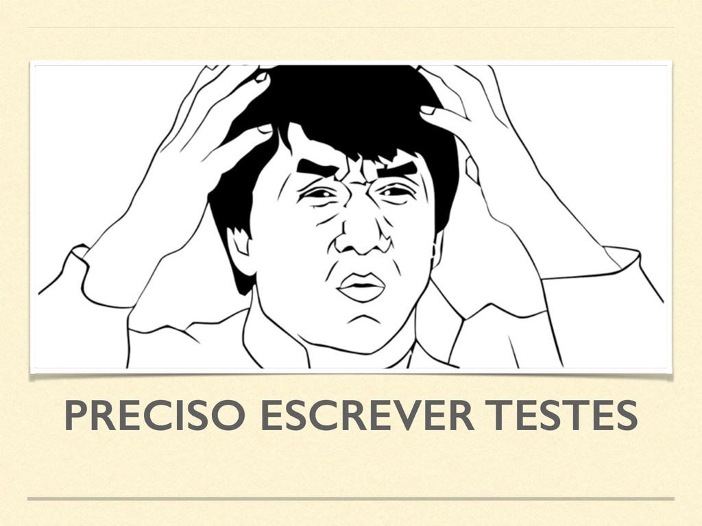 PRECISO ESCREVER TESTES