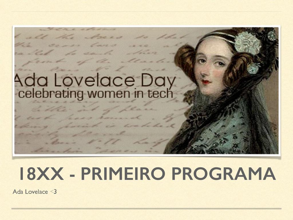 18XX - PRIMEIRO PROGRAMA Ada Lovelace <3