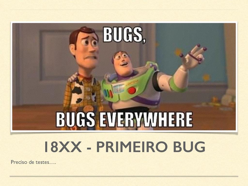 18XX - PRIMEIRO BUG Preciso de testes….