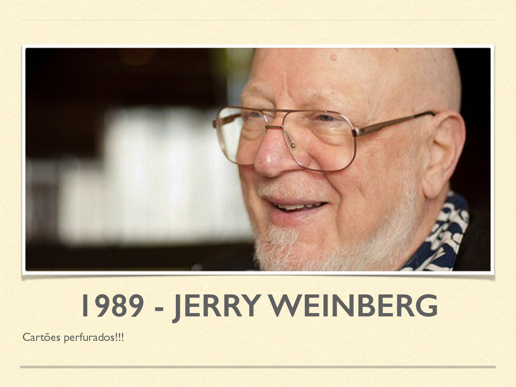 1989 - JERRY WEINBERG Cartões perfurados!!!