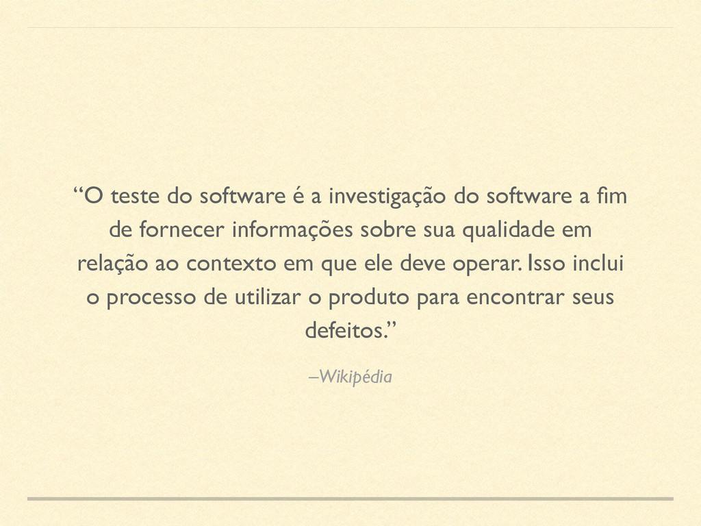 """–Wikipédia """"O teste do software é a investigaçã..."""