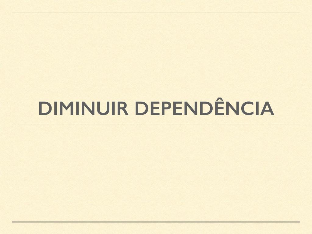 DIMINUIR DEPENDÊNCIA