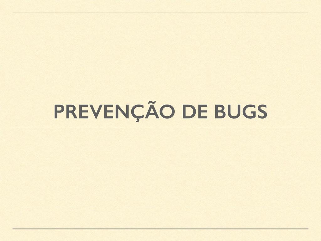 PREVENÇÃO DE BUGS