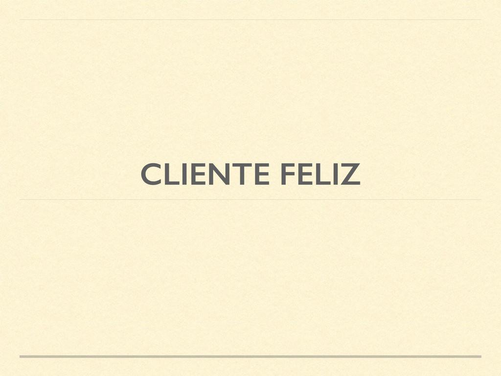 CLIENTE FELIZ