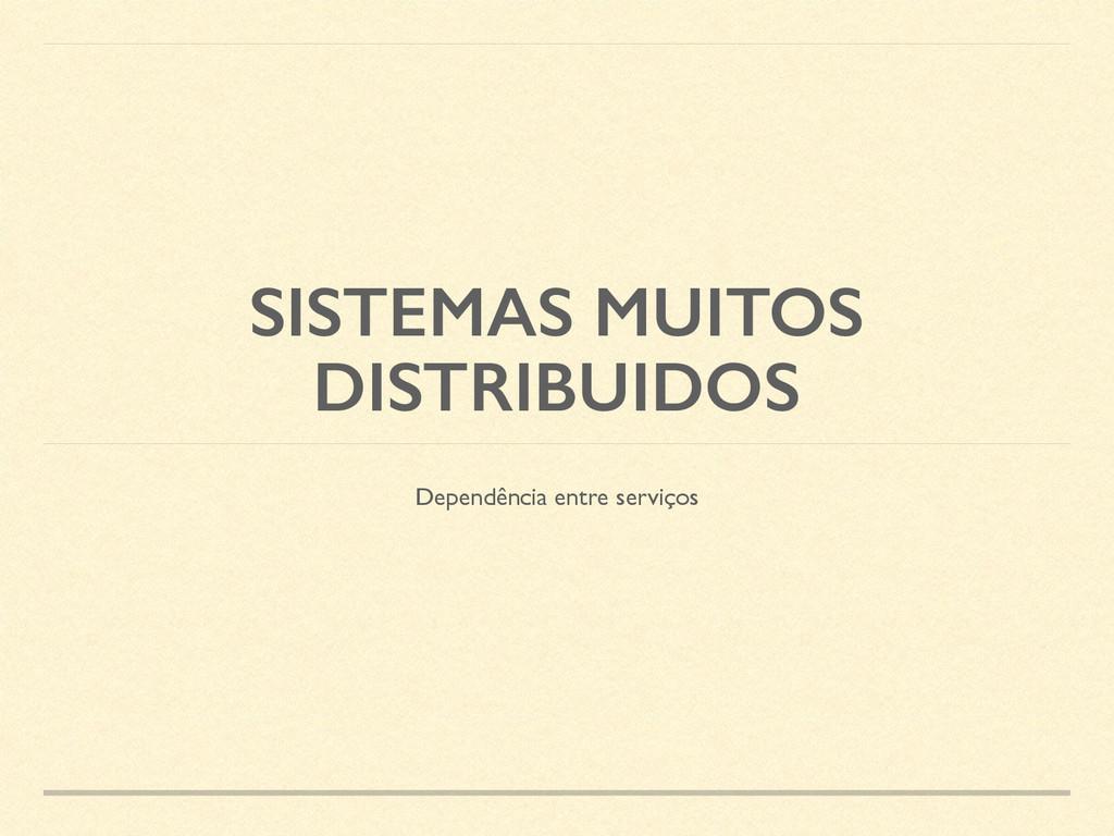 SISTEMAS MUITOS DISTRIBUIDOS Dependência entre ...