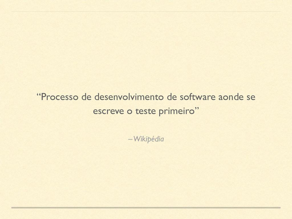 """– Wikipédia """"Processo de desenvolvimento de sof..."""