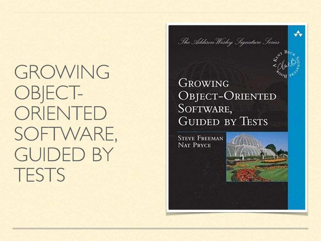 GROWING OBJECT- ORIENTED SOFTWARE, GUIDED BY TE...
