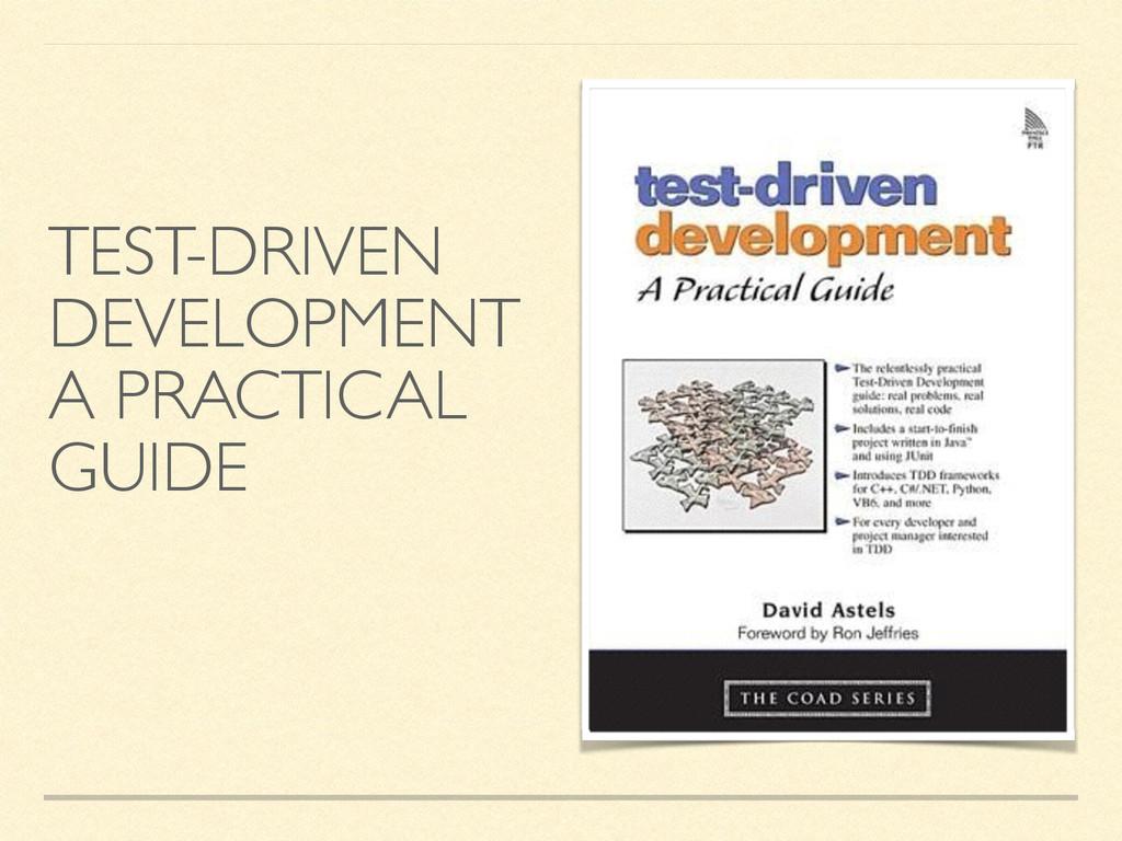 TEST-DRIVEN DEVELOPMENT   A PRACTICAL GUIDE