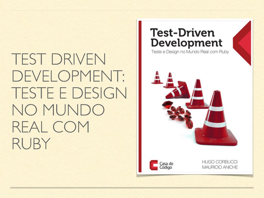 TEST DRIVEN DEVELOPMENT: TESTE E DESIGN NO MUND...