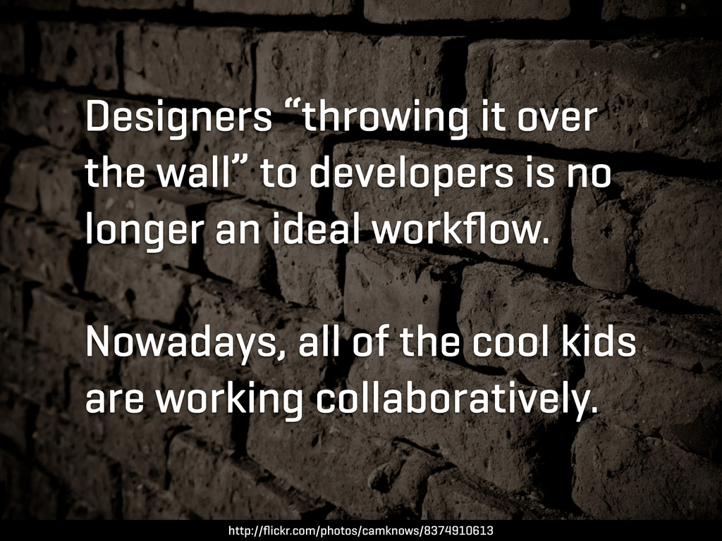 "Designers ""throwing it over the wall"" to develo..."