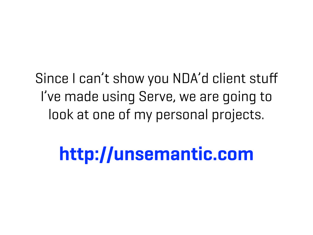 Since I can't show you NDA'd client stuff I've m...
