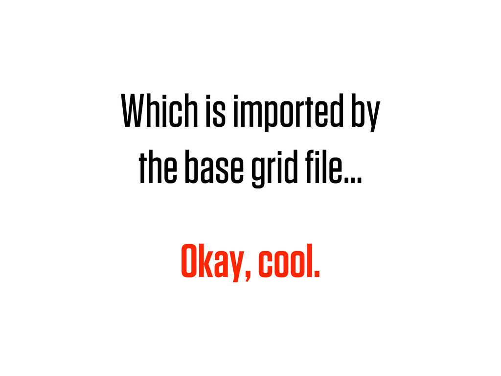 Which is imported by the base grid file… Okay, c...