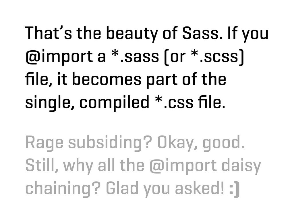 That's the beauty of Sass. If you @import a *.s...