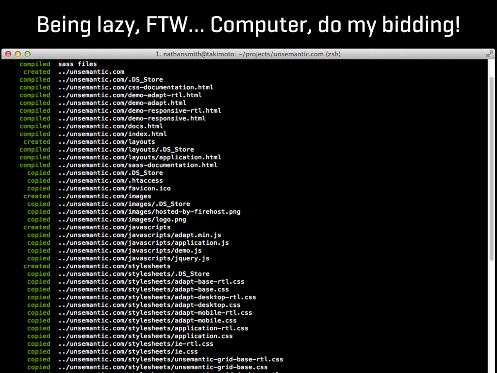 Being lazy, FTW… Computer, do my bidding!